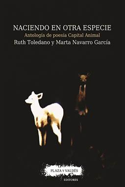 Naciendo en otra especia. Antología de poesía Capital Animal - Ruth Toledano, Marta Navarro García